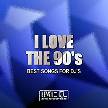I Love The 90's (Best Songs For DJ's)