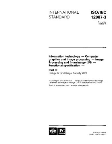 ISO/IEC 12087-3:1995, Information technology - Computer graphics and image processing - Image Processing and Interchange (IPI) - Functional specification - Part 3: Image Interchange Facility (IIF)