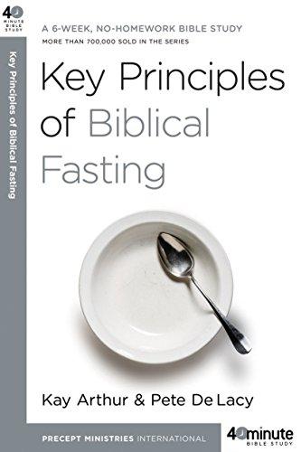 Key Principles of Biblical Fasting: A 6-Week, No-Homework Bible Study (40-Minute Bible Studies)