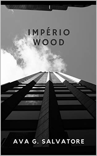 Império WOOD (Trilogia Wood Livro 3)