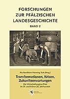 Transformationen, Krisen, Zukunftserwartungen: Die Wirtschaftsregion Pfalz im 19. und fruehen 20. Jahrhundert