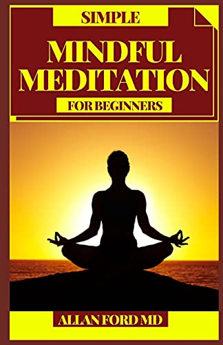 SIMPLE MINDFUL MEDITATION FOR BEGINNERS: Contemplations to Practice Mindfulness, Acknowledgment, and Harmony