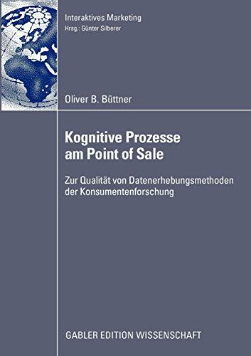 Kognitive Prozesse am Point of Sale: Zur Qualität von Datenerhebungsmethoden der Konsumentenforschung (Interaktives Marketing)