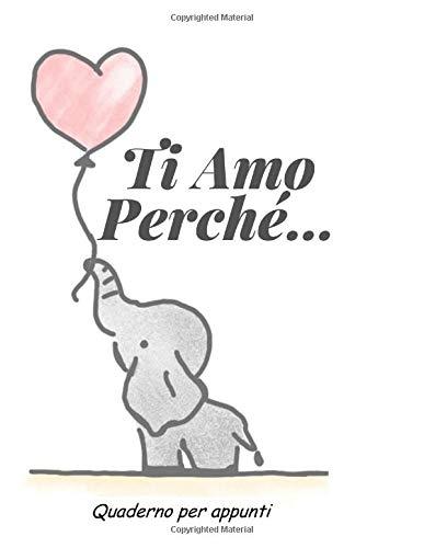 Ti Amo Perché…: Il meraviglioso quaderno degli appunti per innamorati (idea regalo x il tuo grande amore…) (Diari & Agende) (Italian Edition)
