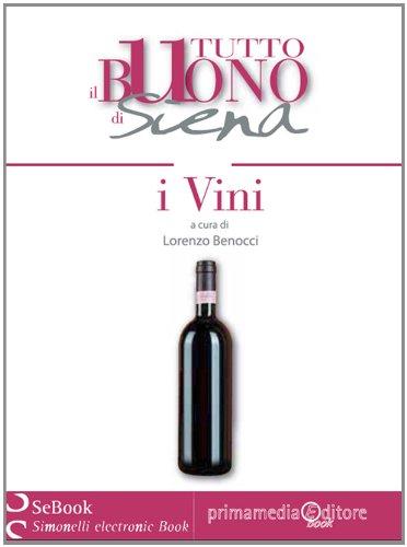 Tutto il Buono di Siena - I VINI (Riservato ai Buongustai Vol. 1) (Italian Edition)
