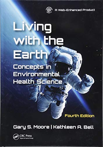 Living with the Earth, Fourth Edition: Concepts in Environmental Health Science