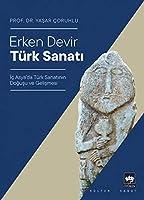 Erken Devir Türk Sanati - Ic Asya'da Türk Sanatinin Dogusu ve Gelismesi