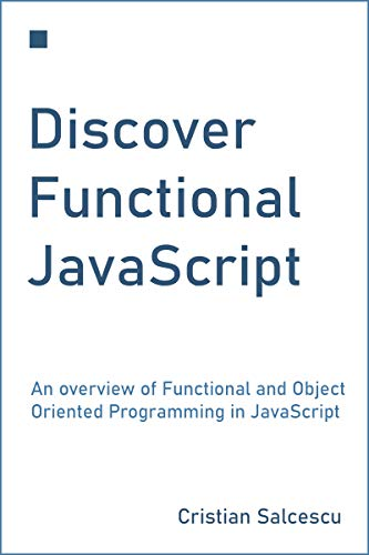 Discover Functional JavaScript: An overview of Functional and Object Oriented Programming in JavaScript (Functional Programming with JavaScript and React Book 1)