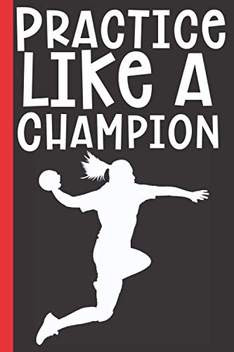 Practice Like A Champion - Handball Coaching Playbook: 100 Blank Handball Court Diagrams Notebook For Trainings, Drawing Up Winning Plays, Drills, ... - Gifts for Handball Coaches & Players