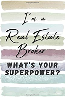 I'm a Real Estate Broker. What's Your Superpower?: Blank Lined Novelty Gift Journal Notebook for Realtor Friend, Coworker,...