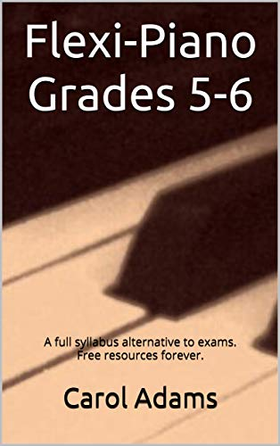 Flexi-Piano Grades 5-6: A full syllabus alternative to exams. Free resources forever. (English Edition)