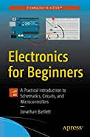 Electronics for Beginners: A Practical Introduction to Schematics, Circuits, and Microcontrollers Front Cover