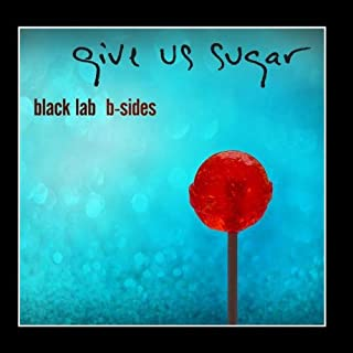 Give Us Sugar: B-Sides