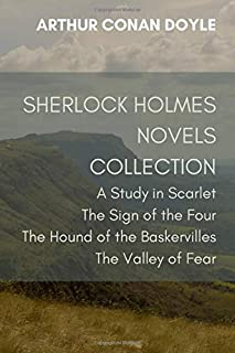 Sherlock Holmes Novels Collection: A Study In Scarlet, The Sign of the Four, The Hound of the Baskervilles, The Valley of ...
