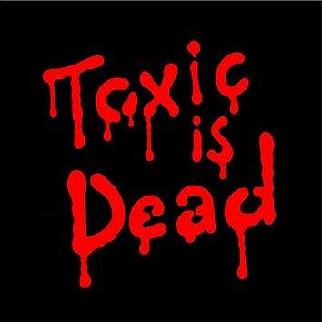 Toxic Is Dead