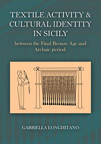 Textile Activity and Cultural Identity in Sicily Between the Final Bronze Age and Archaic Period (Ancient Textiles)