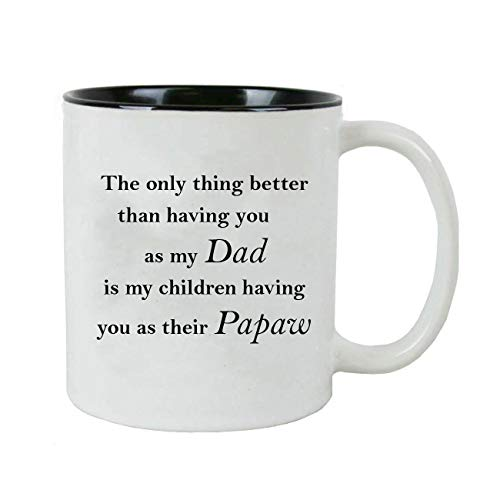 The only thing better than having you as my Dad is my children having you as their Papaw - 11 Ounce White Sublimation Ceramic Coffee Mug, Black