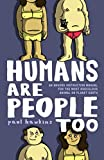 Humans Are People Too: An Absurd Instruction Manual for the Most Ridiculous Animal on Planet Earth
