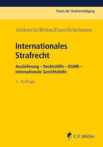 Internationales Strafrecht: Auslieferung – Rechtshilfe – EGMR – int. Gerichtshöfe (Praxis der Strafverteidigung, Band 32)