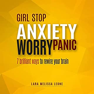 Girl Stop Anxiety, Panic, Worry: 7 Brilliant Ways to Rewire Your Brain and Unf--K Yourself.     Unf--ck Your Life, Book 1              By:                                                                                                                                 Lara Melissa Leone                               Narrated by:                                                                                                                                 James Andrews                      Length: 1 hr and 11 mins     7 ratings     Overall 4.4