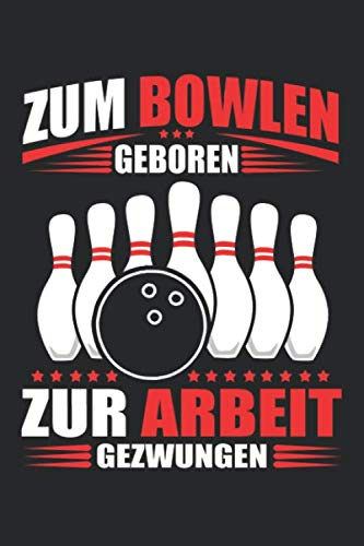 Bowling Notizbuch / Zum Bowlen geboren zur Arbeit gezwungen Bowling Geschenk: Geschenkidee Bowling Weihnachten Geburtstag