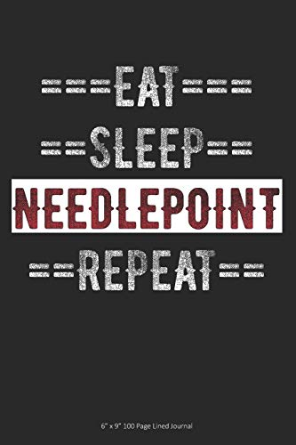 "Eat Sleep Needlepoint Repeat: 6"" x 9"" 100 Page Lined Journal"