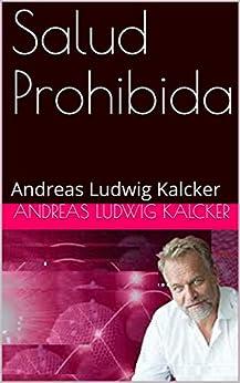 Salud Prohibida: Andreas Ludwig Kalcker eBook: Ludwig