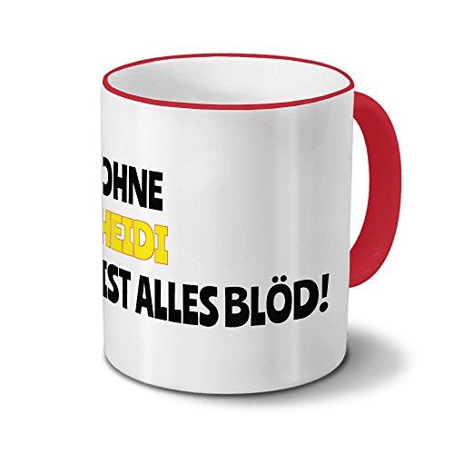 Tasse mit Namen Heidi - Motiv Ohne Heidi ist alles Blöd! - Namenstasse, Kaffeebecher, Mug, Becher, Kaffeetasse - Farbe Rot