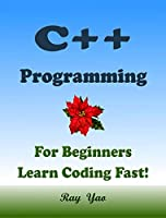 C++ Programming, For Beginners, Learn Coding Fast! Front Cover