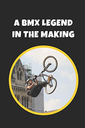 A BMX Legend In The Making: Novelty Lined Notebook / Journal To Write In Perfect Gift Item (6 x 9 inches)