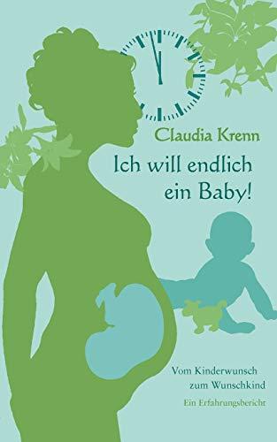 Ich will endlich ein Baby!: Vom Kinderwunsch zum Wunschkind - ein Erfahrungsbericht