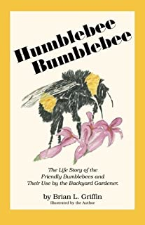 By Brian L. Griffin Humblebee Bumblebee: The Life Story of the Friendly Bumblebees and Their Use by the Backyard Gardene (1st First Edition) [Paperback]