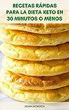 Recetas Rápidas Para La Dieta Keto En 30 Minutos O Menos : Libro De Cocina De La Dieta Keto - 120 Recetas Fáciles Bajas En Carbohidratos Y Comidas Para La Dieta Cetogénica - Dieta Keto