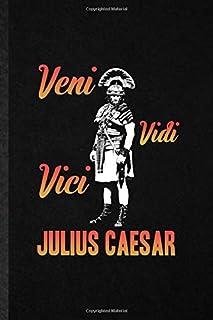 Veni Vidi Vici Julius Caesar: Funny Julius Caesar Lined Notebook Writing Journal Historical Emperor, Inspirational Saying ...