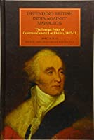 Defending British India Against Napoleon: The Foreign Policy of Governor-General Lord Minto 1807-13 (Worlds of the East India Company)