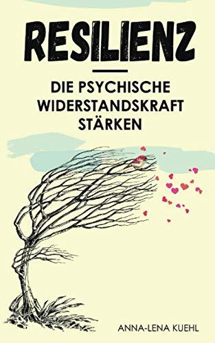 Resilienz Die psychische Widerstandskraft stärken: Mit der Achtsamkeit als Fundament Krisen überwinden, emotionale Intelligenz aufbauen, Optimismus ausstrahlen und Depressionen vorbeugen.