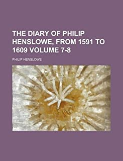 The Diary of Philip Henslowe, from 1591 to 1609 Volume 7-8