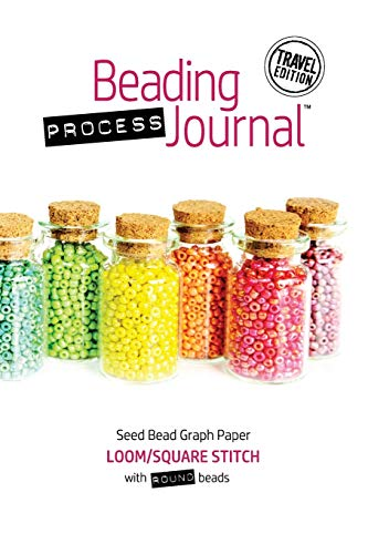 Beading Process Journal Travel Edition: Loom/Square Stitch for Round Beads