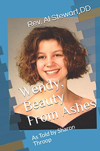 Wendy Beauty From Ashes: As Told by Sharon Throop