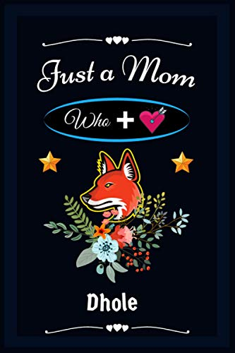 Just a Mom Who loves Dhole: Perfect Dhole Dairy Journal Notebook Lover Gift Thanksgiving Notebook for boys and girls. Cute Halloween dairy Christmas ... Lined Notebook for man, women and Kids, Boys