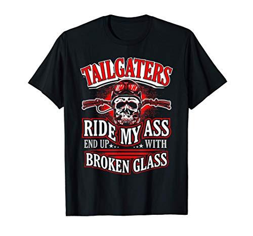 Motorcycle Gift Biker Tailgaters Ride My Ass Broken Glass Maglietta
