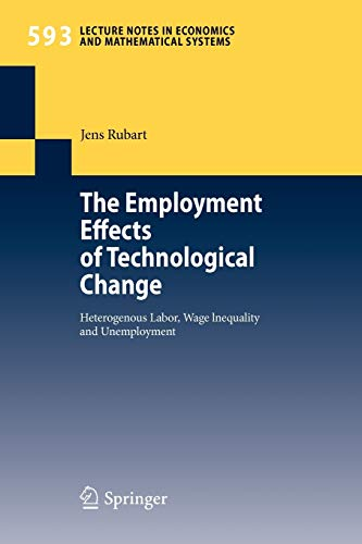 The Employment Effects of Technological Change: Heterogeneous Labor, Wage Inequality and Unemployment (Lecture Notes in Economics and Mathematical Systems (593), Band 593)