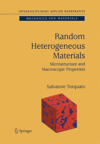 Random Heterogeneous Materials: Microstructure And Macroscopic Properties (Interdisciplinary Applied Mathematics (16), Band 16)