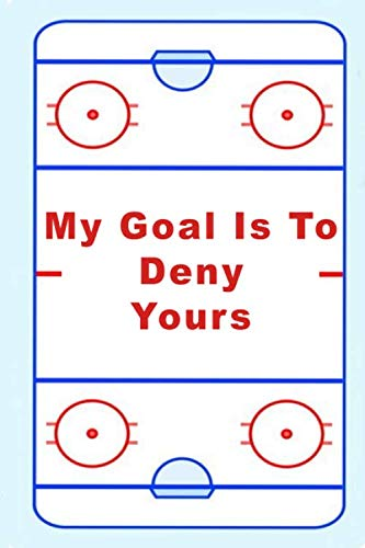 My goal is to deny yours: hockey ice player notebook for gift 6x9