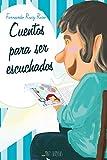 Cuentos para ser escuchados (Cuentos infantiles sobre familia, amistad, emociones, valores,...