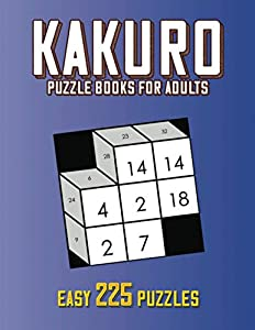 Kakuro Puzzle Books for Adults: 225 Easy Cross Sums Math Puzzles to Brain Exercise and Keep Your Mind Sharp | An Adult Activity Book to Reduce Dementia and Alzheimers in Seniors!