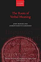 The Roots of Verbal Meaning (Oxford Studies in Theoretical Linguistics)