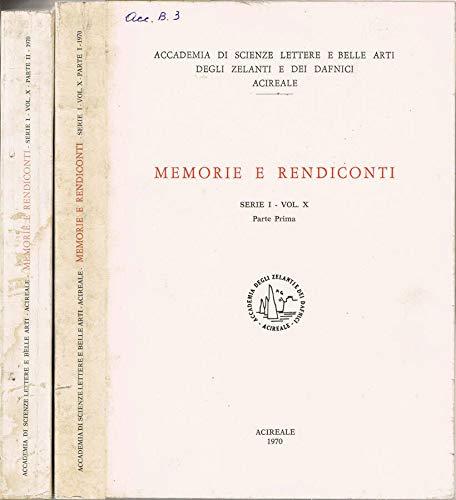Accademia di Scienze Lettere e Belle Arti degli Zelanti e dei Dafnici, Acireale - Memorie e rendiconti. Serie i - volume x - parte prima - parte seconda.