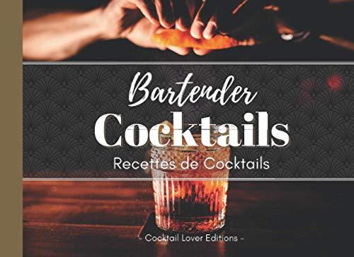 Bartender Cocktails: Livre de Recettes de Cocktails Avec et Sans Alcool pour les Mixologues en Herbe !