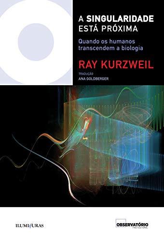 Singularidade está próxima quando os humanos transcendem a biologia